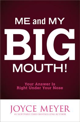 Me and My Big Mouth!: Your Answer Is Right Under Your Nose - Meyer, Joyce