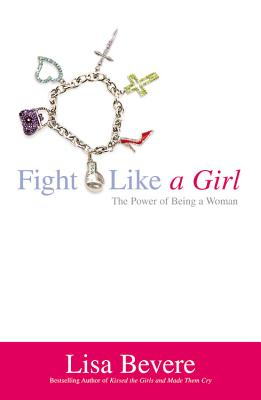 Fight Like a Girl: The Power of Being a Woman - Bevere, Lisa