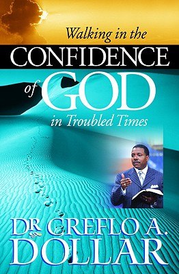 Walking in the Confidence of God in Troubled Times - Dollar, Creflo A, Dr., Jr.