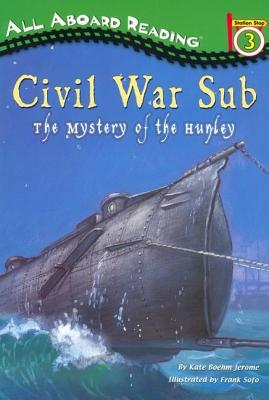 Civil War Sub: The Mystery of the Hunley: The Mystery of the Hunley - Jerome, Kate Boehm