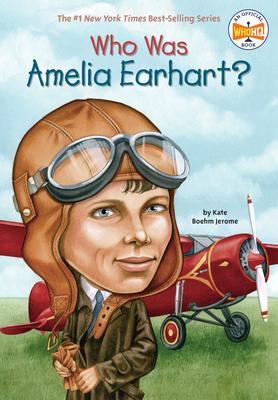 Who Was Amelia Earhart? - Jerome, Kate Boehm