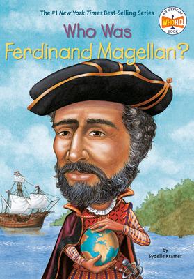 Who Was Ferdinand Magellan? - Kramer, Sydelle
