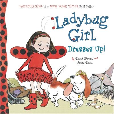 Ladybug Girl Dresses Up! - Soman, David, and Davis, Jacky