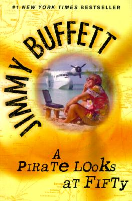 A Pirate Looks at Fifty - Buffett, Jimmy, and Nevler, Leona (Editor)