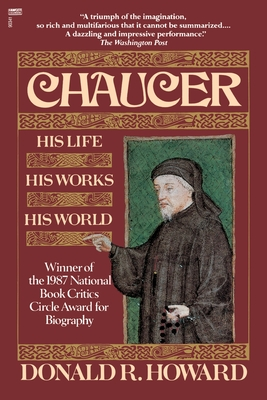 Chaucer: His Life, His Works, His World - Howard, Donald R