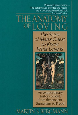 The Anatomy of Loving: The Story of Man's Quest to Know What Love Is - Bergmann, Martin S, Professor