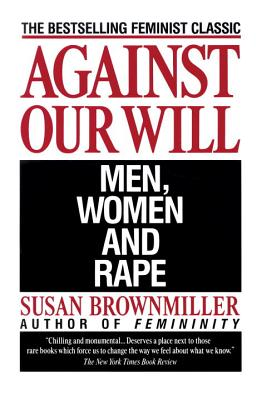 Against Our Will: Men, Women, and Rape - Brownmiller, Susan