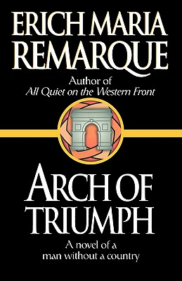 Arch of Triumph - Remarque, Erich Maria, and Lindley, Denver (Translated by), and Sorell, Walter, Professor (Translated by)