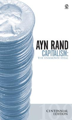 Capitalism: The Unknown Ideal - Rand, Ayn, and Branden, Nathaniel, Dr., PH.D., and Greenspan, Alan