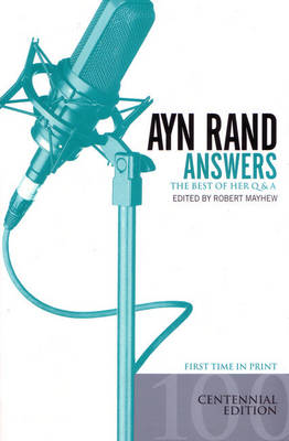 Ayn Rand Answers: The Best of Her Q & A - Rand, Ayn, and Mayhew, Robert (Editor)