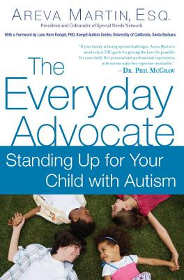 The Everyday Advocate: Standing Up for Your Child with Autism or Other Special Needs - Martin, Areva, and Koegel, Lynn Kern, PhD (Foreword by)