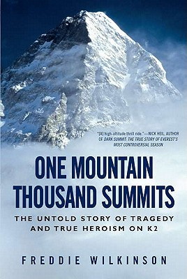 One Mountain Thousand Summits: The Untold Story of Tragedy and True Heroism on K2 - Wilkinson, Freddie