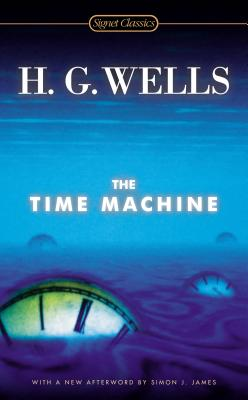 The Time Machine - Wells, H G, and Baer, Greg, M.D., and James, Simon (Afterword by)