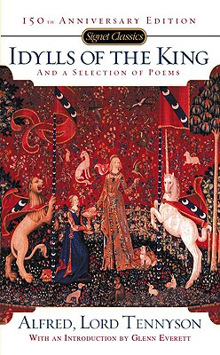 Idylls of the King and a New Selection of Poems: 150th Anniversary Edition - Tennyson, Alfred, Lord, and Everett, Glenn (Introduction by)