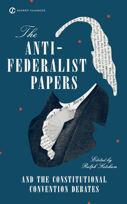 The Anti-Federalist Papers and the Constitutional Convention Debates - Ketcham, Ralph, Dr. (Editor)