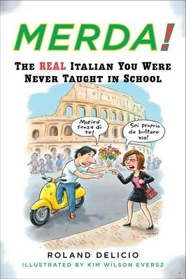 Merda!: The Real Italian You Were Never Taught in School - Delicio, Roland