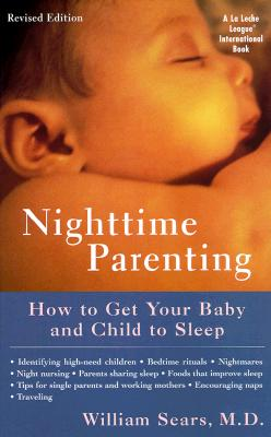 Nighttime Parenting: How to Get Your Baby and Child to Sleep - Sears, William, M.D, and White, Mary (Foreword by)