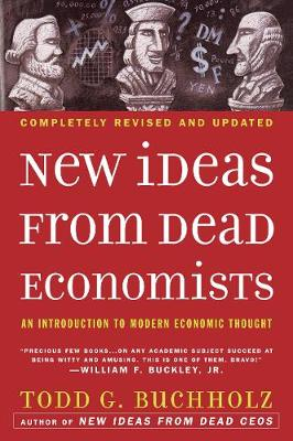 New Ideas from Dead Economists: An Introduction to Modern Economic Thought - Buchholz, Todd G, and Feldstein, Martin (Foreword by)