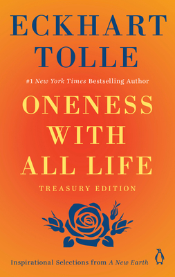 Oneness with All Life: Inspirational Selections from a New Earth, Treasury Edition - Tolle, Eckhart