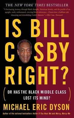 Is Bill Cosby Right?: Or Has the Black Middle Class Lost Its Mind? - Dyson, Michael Eric