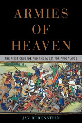 Armies of Heaven: The First Crusade and the Quest for Apocalypse - Rubenstein, Jay