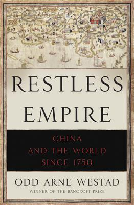 Restless Empire: China and the World Since 1750 - Westad, Odd Arne