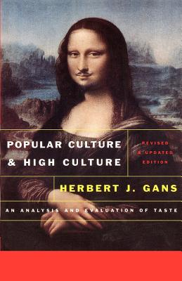 Popular Culture and High Culture: An Analysis and Evaluation of Taste Revised and Updated - Gans, Herbert, Professor