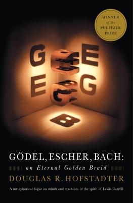Godel, Escher, Bach: An Eternal Golden Braid - Hofstadter, Douglas R