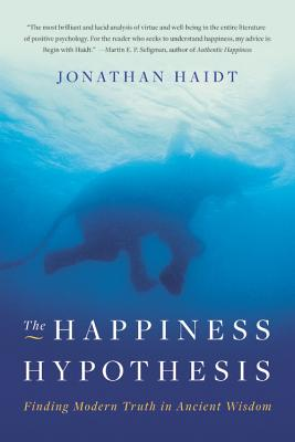 The Happiness Hypothesis: Finding Modern Truth in Ancient Wisdom - Haidt, Jonathan