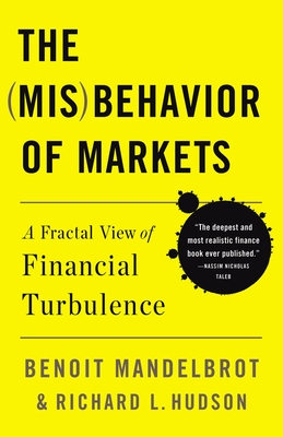 The (Mis)Behavior of Markets: A Fractal View of Risk, Ruin, and Reward - Mandelbrot, Benoit, and Hudson, Richard