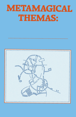Metamagical Themas: Questing for the Essence of Mind and Pattern - Hofstadter, Douglas R, and Hofstadter