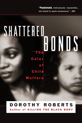 Shattered Bonds: The Color of Child Welfare - Roberts, Dorothy E