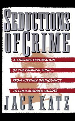 Seductions of Crime: Moral and Sensual Attractions in Doing Evil - Katz, Jack