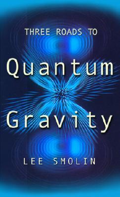 Three Roads to Quantum Gravity - Smolin, Lee