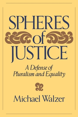 Spheres of Justice: A Defense of Pluralism and Equality - Walzer, Michael