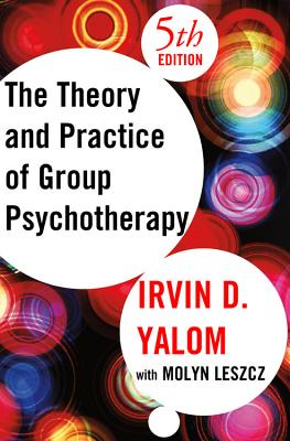 The Theory and Practice of Group Psychotherapy - Yalom, Irvin D, M.D., and Leszcz, Molyn