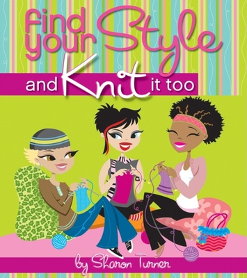 Find Your Style and Knit It Too - Turner, Sharon