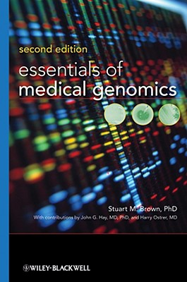 Essentials of Medical Genomics - Brown, Stuart M, Jr., and Ostrer, Harry, M.D. (Contributions by), and Hay, John G (Contributions by)