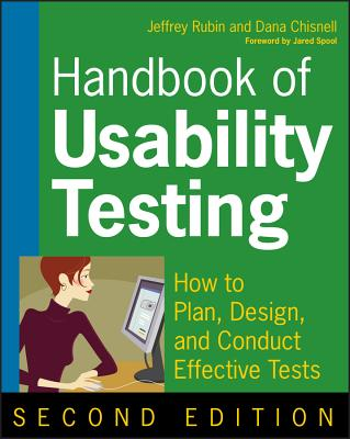 Handbook of Usability Testing: How to Plan, Design, and Conduct Effective Tests - Chisnell, Dana, and Rubin, Jeffrey B, Dr., PhD