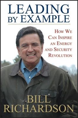 Leading by Example: How We Can Inspire an Energy and Security Revolution - Richardson, Bill