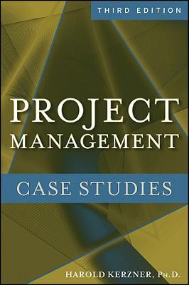 Project Management: Case Studies - Kerzner, Harold, PhD