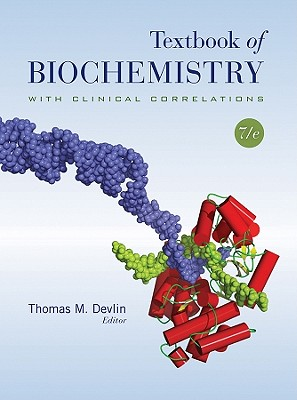 Textbook of Biochemistry with Clinical Correlations - Devlin, Thomas M (Editor)