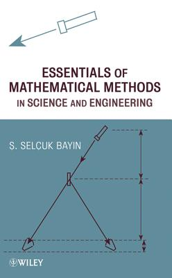 Essentials of Mathematical Methods in Science and Engineering - Bayin, S Selcuk