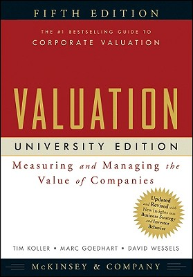 Valuation: Measuring and Managing the Value of Companies - Koller, Tim, and Goedhart, Marc, and Wessels, David