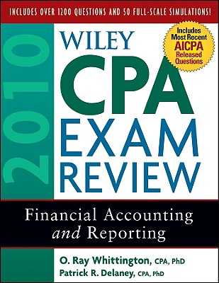 Wiley CPA Exam Review: Financial Accounting and Reporting - Whittington, Ray, PH.D., CPA, CIA, CMA, and Delaney, Patrick R, PH.D., CPA