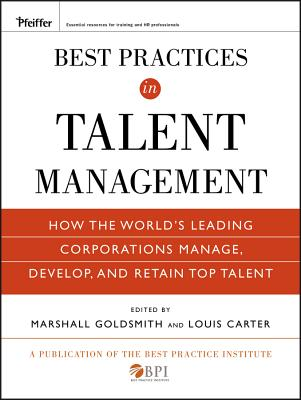 Best Practices in Talent Management: How the World's Leading Corporations Manage, Develop, and Retain Top Talent - Goldsmith, Marshall (Editor), and Carter, Louis (Editor)