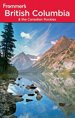 Frommer's British Columbia: & the Canadian Rockies - McRae, Bill, and Olson, Donald