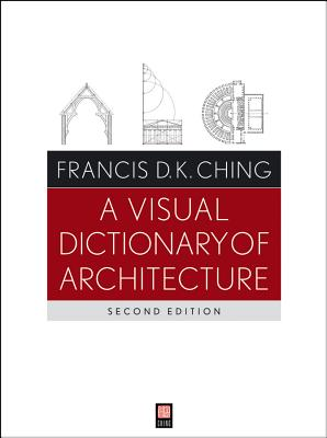 A Visual Dictionary of Architecture - Ching, Francis D. K.