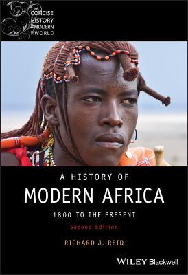 A History of Modern Africa: 1800 to the Present - Reid, Richard J.