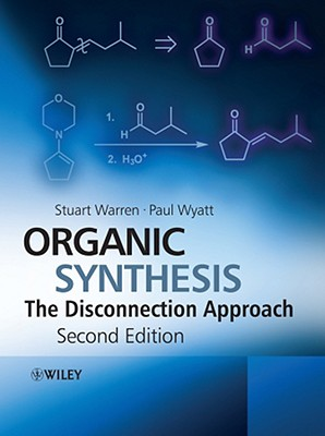 Organic Synthesis: The Disconnection Approach - Warren, Stuart G, and Wyatt, Paul